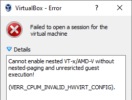 VirtualBox error message Cannot enable nested VT-x/AMD-V without nested-paging and unrestricted guest execution
